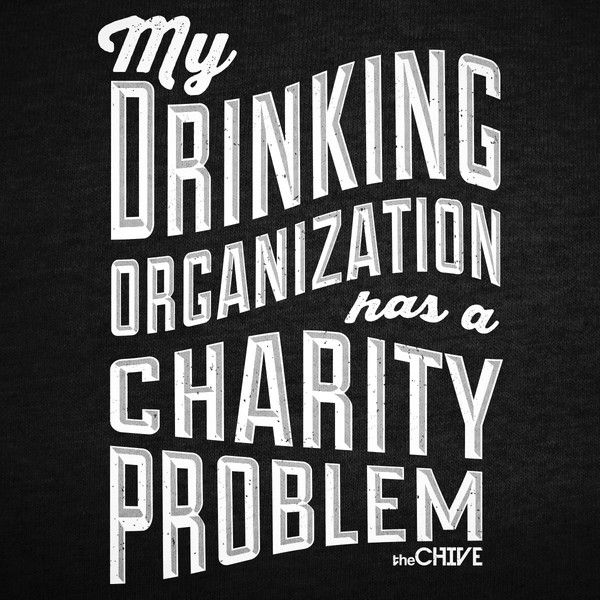 """You visit theCHIVE multiple times everyday. You own more that three Chive Tees already. You donate to Chive Charities and you can't wait to get a sip of the KCCO Black Lager.You are a Chiver through and through.After all this you know without a shadow of a doubt that your """"drinking organization has a charity problem!""""Portion of the proceeds go toward theCHIVE's Chive Charities!"""
