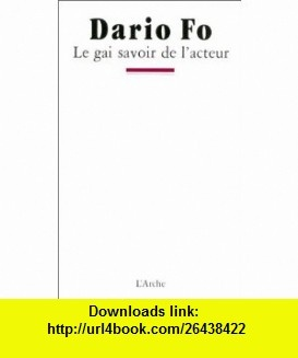 Le gai savoir de lacteur (9782851812612) Dario Fo , ISBN-10: 2851812610  , ISBN-13: 978-2851812612 ,  , tutorials , pdf , ebook , torrent , downloads , rapidshare , filesonic , hotfile , megaupload , fileserve