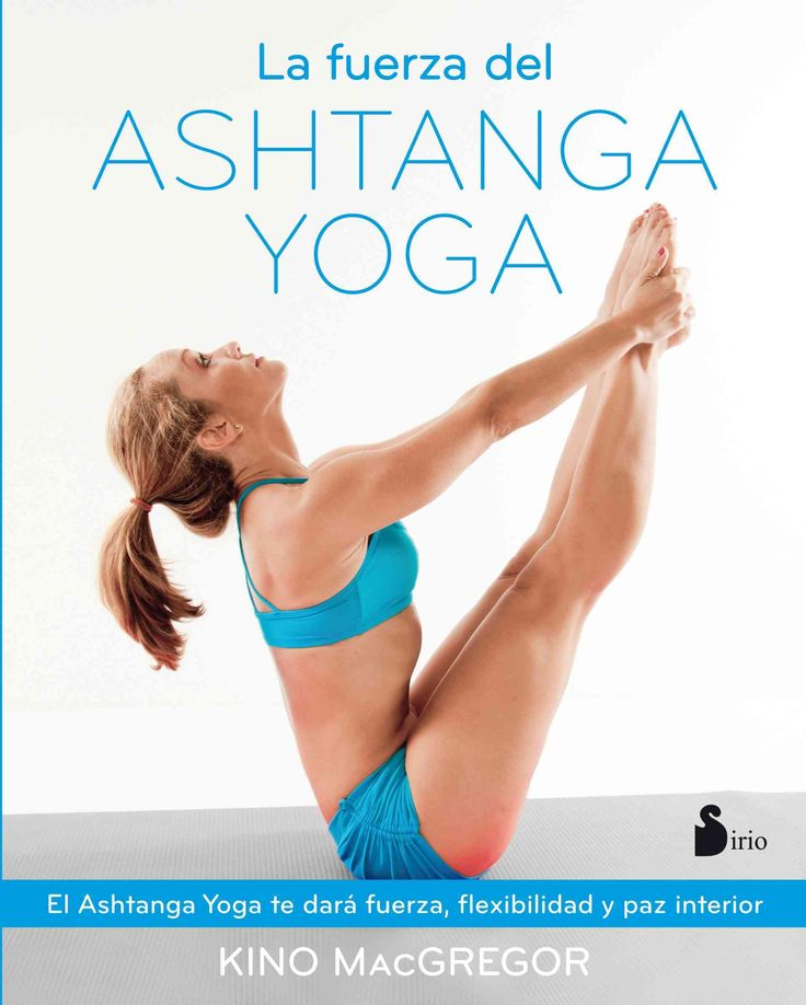La fuerza del Ashtanga Yoga/ The Power of Ashtanga Yoga