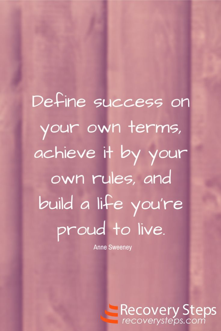 Motivational Quotes: Define success on your own terms, achieve it by your own rules, and build a life you're proud to live.   Follow:  https://www.pinterest.com/RecoverySteps/