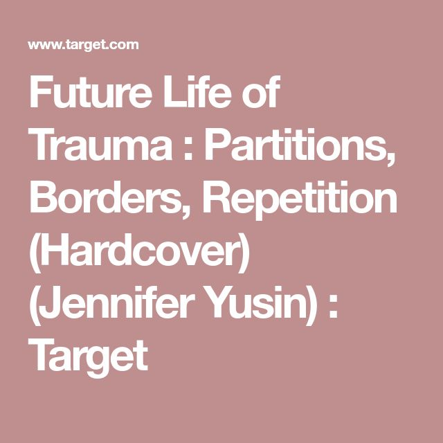 Future Life of Trauma : Partitions, Borders, Repetition (Hardcover) (Jennifer Yusin) : Target