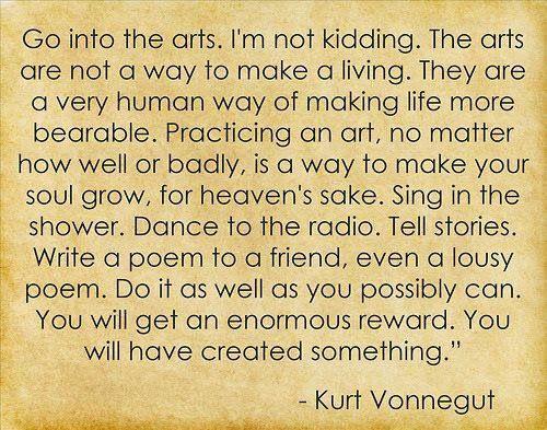 Go into the arts.