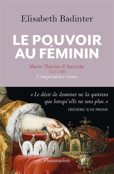 Flammarion Histoire - Le pouvoir au féminin - Elisabeth Badinter - Flammarion editions