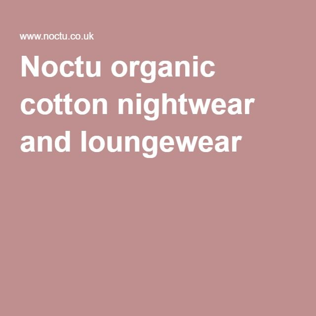 Noctu organic cotton nightwear and loungewear