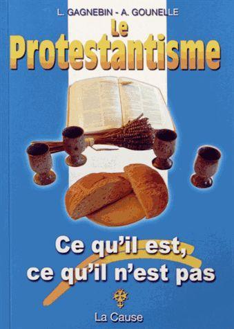 Le Protestantisme - Ce Qu'il Est, Ce Qu'il N'est Pas