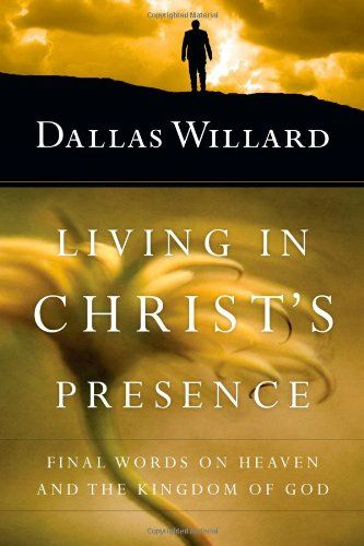 Living in Christ's Presence: Final Words on Heaven and the Kingdom of God by Dallas Willard,http://www.amazon.com/dp/0830835849/ref=cm_sw_r_pi_dp_dXHHtb1QMPBEY7C8