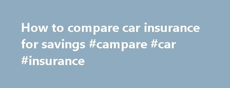 How to compare car insurance for savings #campare #car #insurance http://zimbabwe.remmont.com/how-to-compare-car-insurance-for-savings-campare-car-insurance/  # How to compare car insurance Many drivers don t know how to compare car insurance except by looking at price. There s nothing wrong with comparing based on price, but you won t get the best car insurance unless you know what you can change to make your coverage better or cheaper. Use our tool to compare car insurance quotes from…