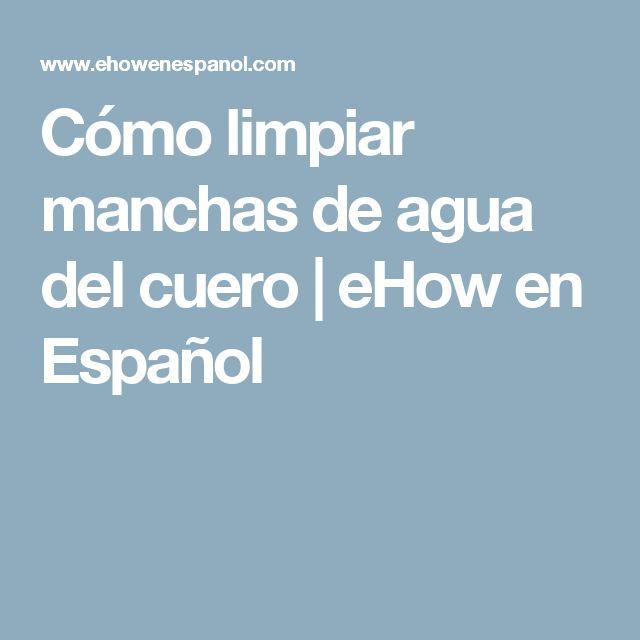 Cómo limpiar manchas de agua del cuero   eHow en Español