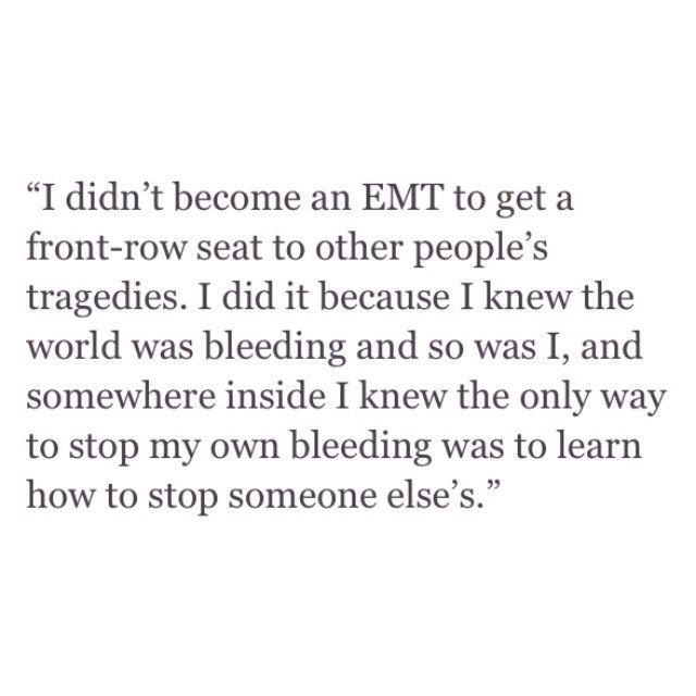 Ems saved my life. I'll tell anybody that. Wanna know the story? Ask me sometime.