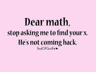 :) I don't like math, but I love these quotes.