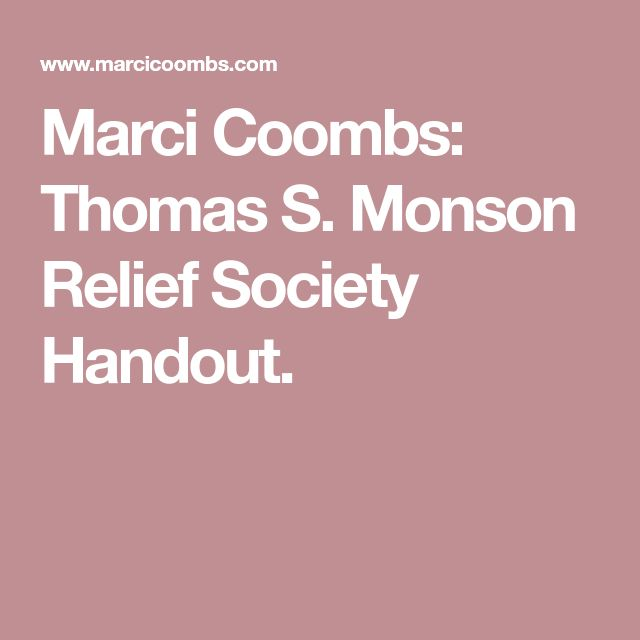 Marci Coombs: Thomas S. Monson Relief Society Handout.