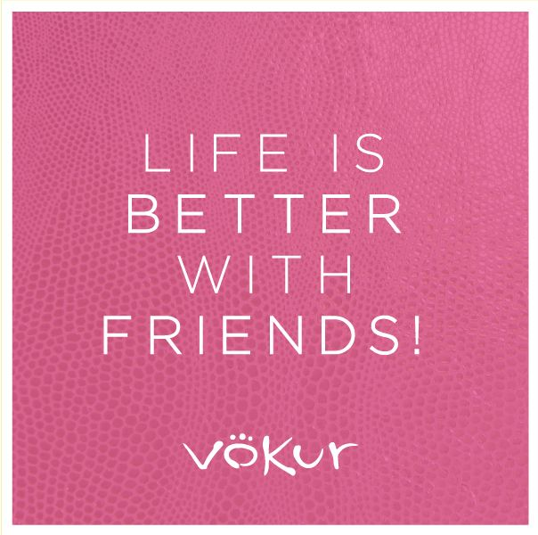 """ Life is better with friends! """