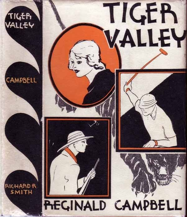Tiger Valley. Reginald Campbell. New York: Richard R. Smith, Inc. 1931. First American edition. Original dust jacket. Thrilling adventure in the jungles of Siam listed as a marginal mystery and basis for the 1936 black and white film The Girl From Mandalay, directed by Donald Cook and starring Conrad Nagel.