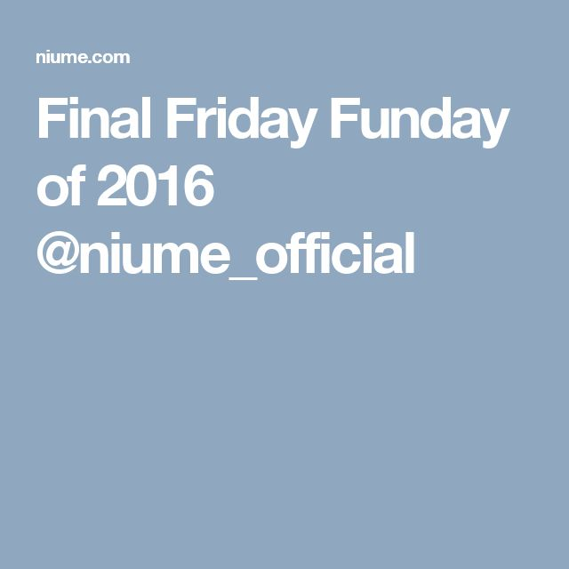 Final Friday Funday of 2016 @niume_official
