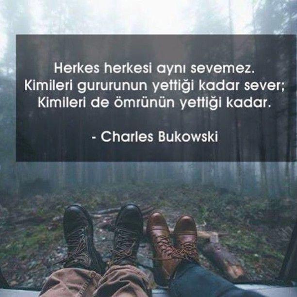 Herkes herkesi aynı sevemez.  Kimileri gururunun yettiği kadar sever;  Kimileri de ömrünün yettiği kadar.   - Charles Bukowski  #sözler #anlamlısözler #güzelsözler #manalısözler #özlüsözler #alıntı #alıntılar #alıntıdır #alıntısözler