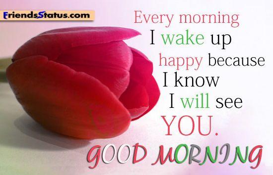 Every Morning I Wake Up Happy Because I Know I Will See You Good Morning morning good morning morning quotes good morning quotes good morning greetings