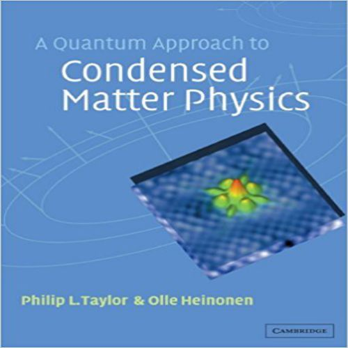 Solutions Manual for A Quantum Approach to Condensed Matter Physics 1st Edition by Philip L. Taylor, Olle Heinonen A Quantum Approach to Condensed Matter Physics 1st Edition 0521778271 978-0521778275 9780521778275