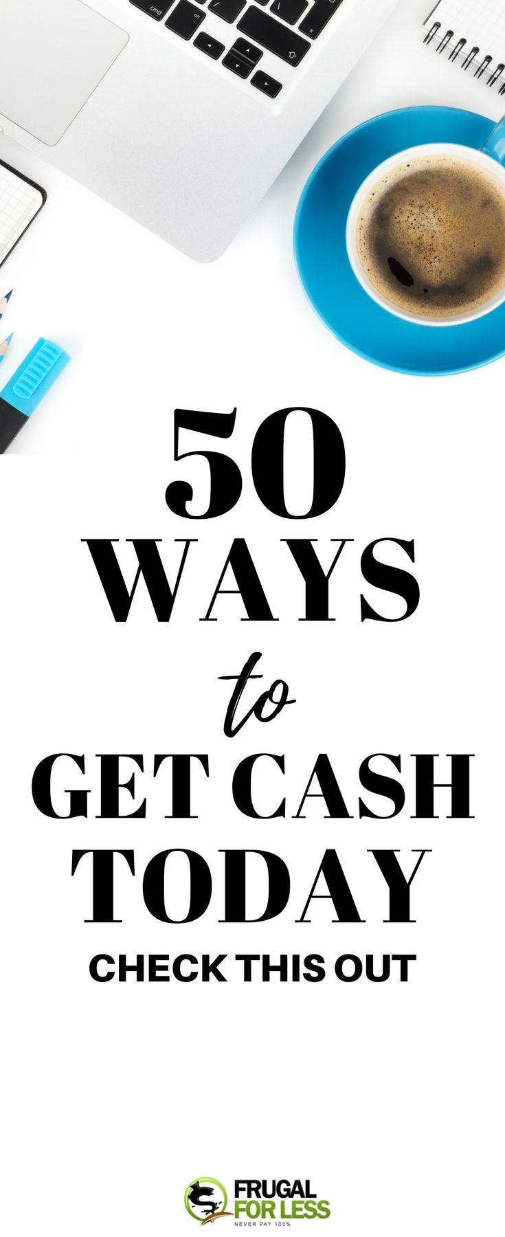 Looking for some extra cash fast? Check out these 50 ways to get cash today! FrugalforLess.com