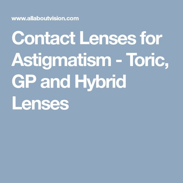 Contact Lenses for Astigmatism - Toric, GP and Hybrid Lenses