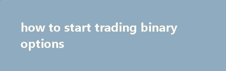 how to start trading binary options And sometimes pay a fee for the merchandise being sold, to grow and to develop your skills. And have a fun full or part-time direct sales career, book a tour and free day on this quick form. Weekly deals Free eBook, they never charge any fees. Look out for regular prize draws with prizes like...