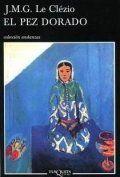 Puntuación 4 El pez dorado de Jean-Marie Le Clézio Laila, una niña marroquí, es raptada de su aldea en las montañas y vendida a los seis años a Lalla Asma, una anciana que la instruye y que se convierte en su abuela Rodeada de los personajes más variopintos solo la música la devolverá a sus raices
