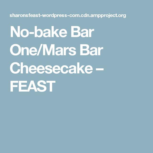 No-bake Bar One/Mars Bar Cheesecake – FEAST
