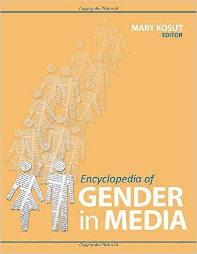 Encyclopedia of gender in media / Mary Kosut, editor. --      Thousand Oaks, Calif. : SAGE Publications, c2012 http://absysnetweb.bbtk.ull.es/cgi-bin/abnetopac01?TITN=541872