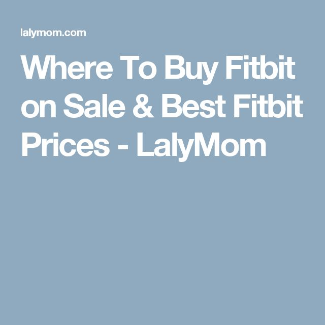 Where To Buy Fitbit on Sale & Best Fitbit Prices - LalyMom