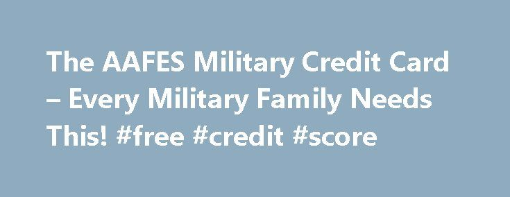 The AAFES Military Credit Card – Every Military Family Needs This! #free #credit #score http://credit-loan.remmont.com/the-aafes-military-credit-card-every-military-family-needs-this-free-credit-score/  #military credit cards # The AAFES Military Credit Card Every Military Family Needs This! Most civilians won t necessarily be able to easily get a department store credit card worth $7,500. This is especially the case if they have bad credit. However, military personnel are eligible to get…