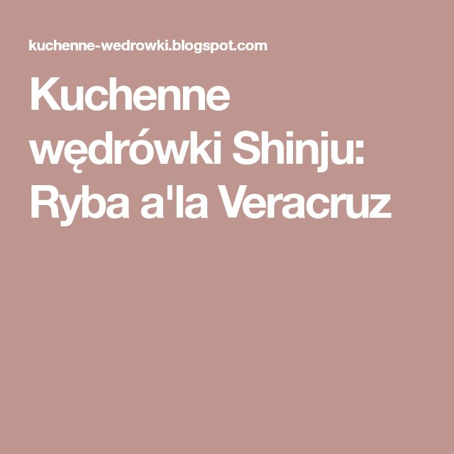 Kuchenne wędrówki Shinju: Ryba a'la Veracruz