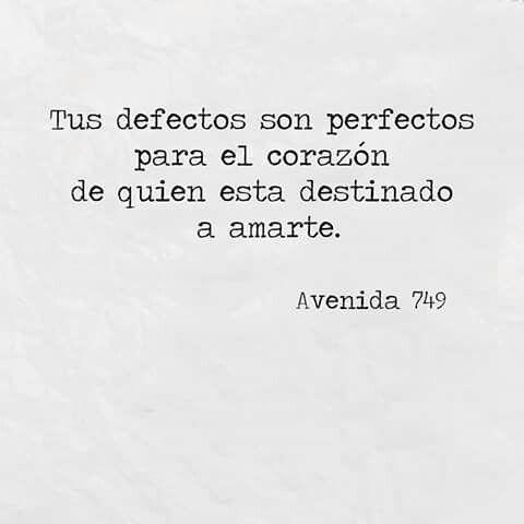 Tus defectos son perfectos para el corazón de quién está destinado a amarte.