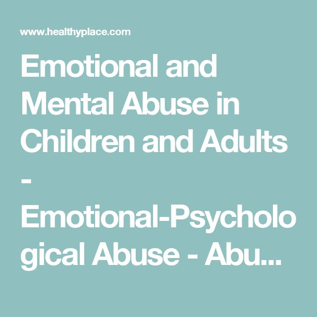 Emotional and Mental Abuse in Children and Adults - Emotional-Psychological Abuse - Abuse | HealthyPlace