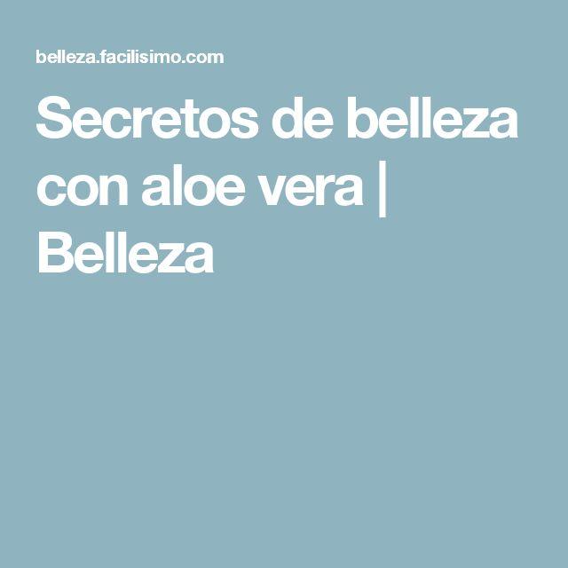 Secretos de belleza con aloe vera | Belleza