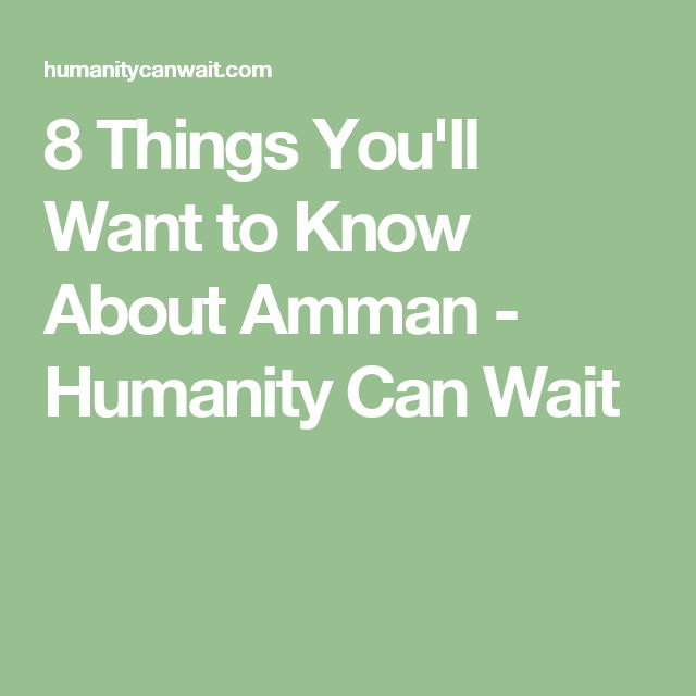 8 Things You'll Want to Know About Amman - Humanity Can Wait
