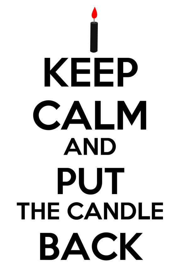 Keep Calm And Put The Candle Back by KeepCalmAndBuy on Etsy, $13.00