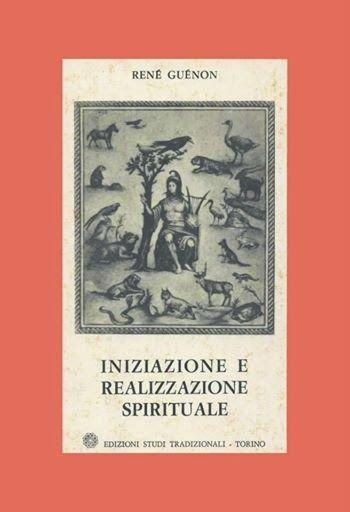 INIZIAZIONE E REALIZZAZIONE SPIRITUALE by René Guénon   http://www.macrolibrarsi.it/libri/__iniziazione-e-realizzazione-spirituale-libro.php?PN=166
