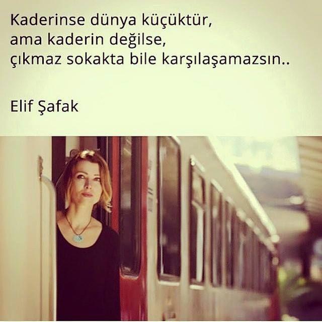Kaderinse dünya küçüktür, ama kaderin değilse, çıkmaz sokakta bile karşılaşamazsın... - Elif Şafak