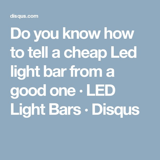 Do you know how to tell a cheap Led light bar from a good one · LED Light Bars · Disqus