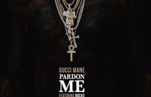 Gucci Mane  Pardon Me Feat. Rocko [New Song]