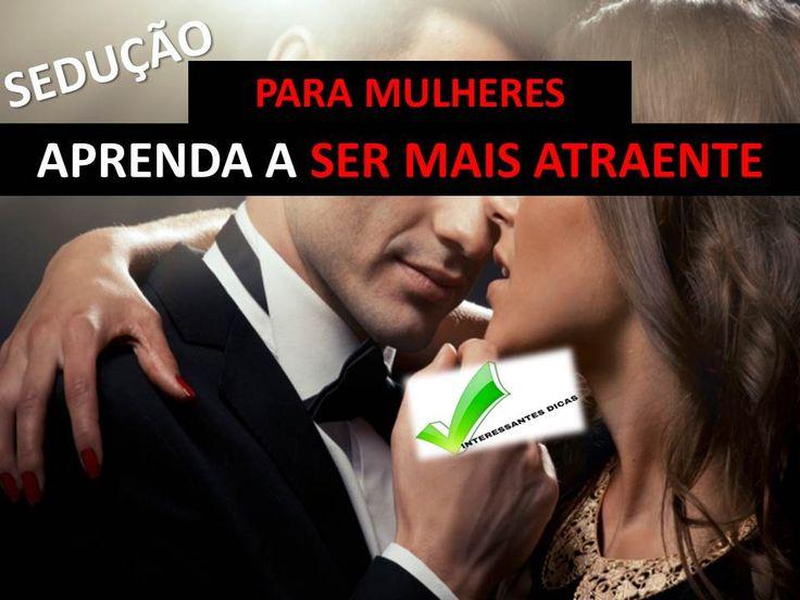 Saiba Ser Mais Atraente , aprenda a seduzir,  Realize-se tendo mais prazer  . #sedução #amor #prazer #atraente #namorado