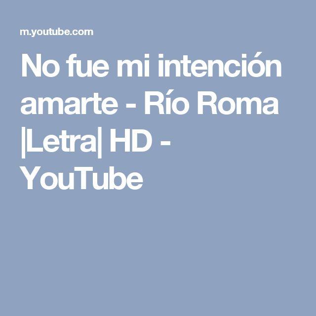 No fue mi intención amarte  - Río Roma |Letra| HD - YouTube