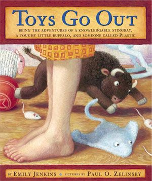 Toys Go Out by Emily Jenkins, illustrated by Paul O. Zelinsky.