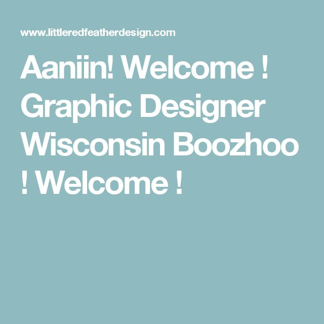 Aaniin! Welcome ! Graphic Designer Wisconsin Boozhoo ! Welcome !