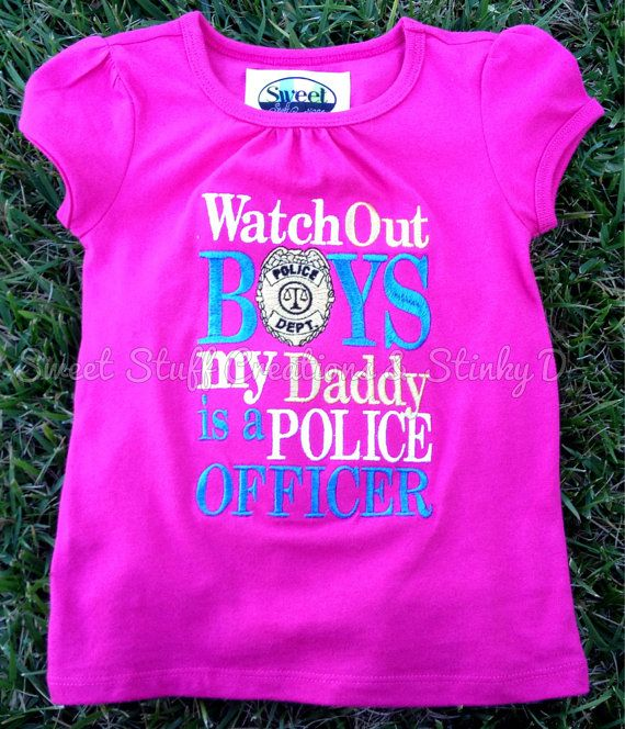 Watch Out Boys My Daddy is a Police Officer by SweetStuffCreations, $26.00Police Officer, Little Girls, Paint Chips, My Daddy Is A Police Offices, Baby Girls Shirts, Police Offices Baby, Big Guns, Baby Boys Police, Schools Shirts