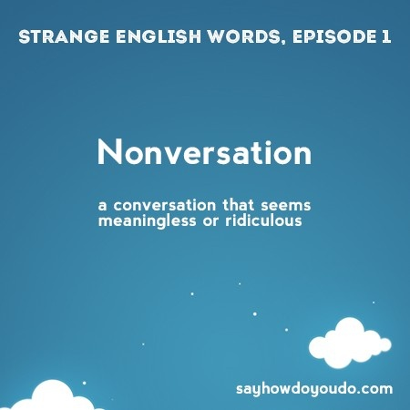 Nonversation - a conversation that seems meaningless or ridiculous. #learn #english