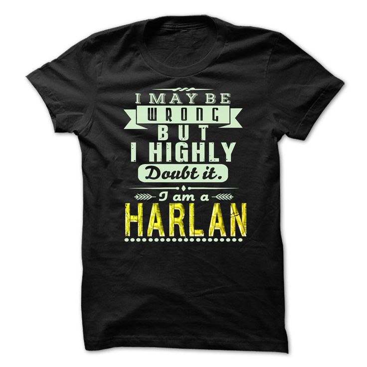 I May Be Wrong ...But I Highly Doubt It Im HARLAN - Awesome Shirt !!!