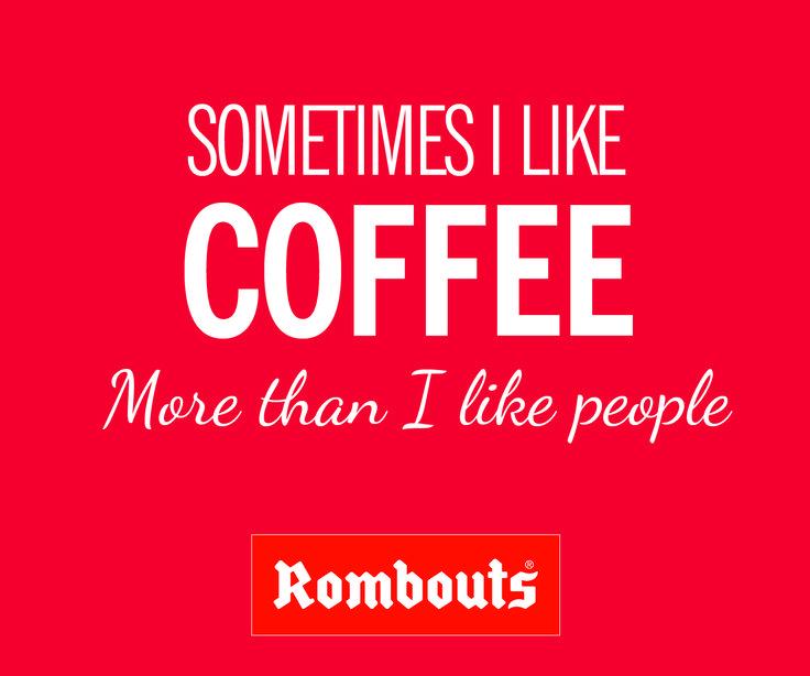Sometimes I like coffee more than I like people!