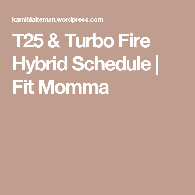 T25 & Turbo Fire Hybrid Schedule | Fit Momma