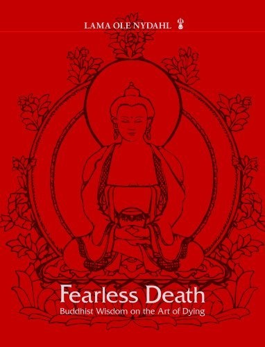 """""""Fearless Death: Buddhist Wisdom on the Art of Dying."""" by Lama Ole Nydahl. """"For centuries Tibetan Buddhist masters have uncovered joy and meaning in the dying process... Lama Ole Nydahl condenses the information he learned from years spent with great Buddhist masters in the East... With Phowa training and the knowledge found in this book, readers can transform fear and doubt into confidence and a calm state of mind when facing death."""""""