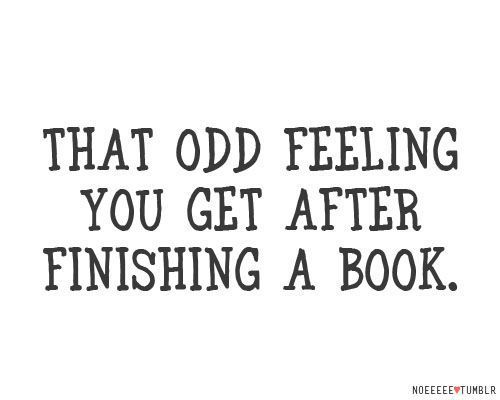 High Quality That Odd Feeling You Get After Finishing A Book.